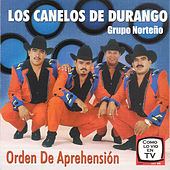 Play & Download Orden de Aprenhension by Los Canelos De Durango | Napster