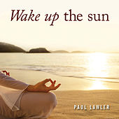 Play & Download Wake up the Sun by Paul Lawler | Napster