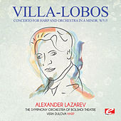 Play & Download Villa-Lobos: Concerto for Harp and Orchestra in A Minor, W515 (Digitally Remastered) by Alexander Lazarev | Napster
