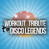 Workout Tribute to Disco Legends by Various Artists