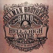 Play & Download Hell & High Water: The Best Of The Arista Years by The Allman Brothers Band | Napster