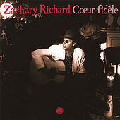 Play & Download Coeur Fidèle by Zachary Richard | Napster