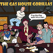 Play & Download Five Gorillas Walk Into a Bar... by The Gas House Gorillas | Napster