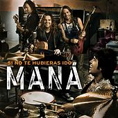 Play & Download Si no te hubieras ido [Electronic] by Maná | Napster