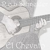 El Chevato by Rob Schneider