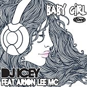 Play & Download Baby Girl (feat. Arion Lee MC) by DJ Icey | Napster