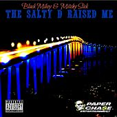 Play & Download The Salty D Raised Me - Single by Mitchy Slick | Napster