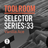 Toolroom Selector Series: 33 Vanilla Ace by Various Artists