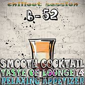 Play & Download Smooth Cocktail, Taste Of Lounge, Vol.14 (Relaxing Appetizer, ChillOut Session B-52) by Various Artists | Napster