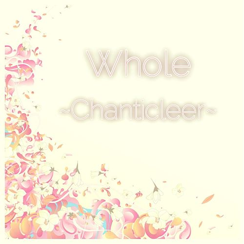 Play & Download Whole by Chanticleer | Napster