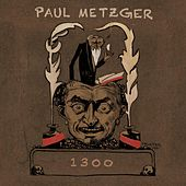 Play & Download 1300 by Paul Metzger | Napster