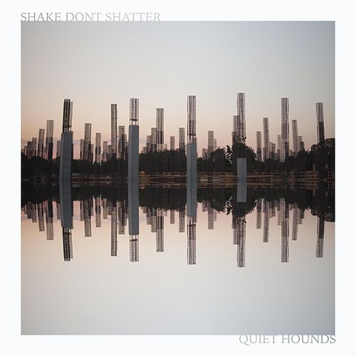 Shake Don't Shatter by Quiet Hounds