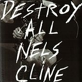 Play & Download Destroy All Nels Cline by Nels Cline | Napster