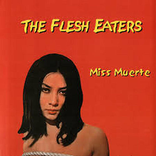 Play & Download Miss Muerte by The Flesh Eaters | Napster