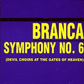 Symphony No. 6 (devil Choirs At The Gates Of Heaven) by Glenn Branca