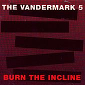 Burn The Incline by The Vandermark 5
