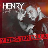 Y Eres Tan Bella - Single by Henry Santos