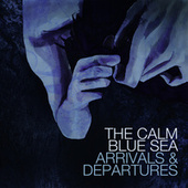 Play & Download Arrivals & Departures by The Calm Blue Sea | Napster