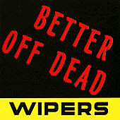 Better Off Dead - EP by Wipers