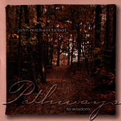 Play & Download Pathways To Wisdom by John Michael Talbot | Napster