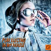 Play Electro In My House, Vol. 1 - EP by Various Artists