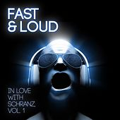 Fast & Loud - In Love with Schranz, Vol. 1 by Various Artists