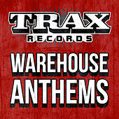 Play & Download Trax Records - Warehouse Anthems by Various Artists | Napster