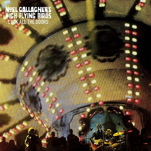 Lock All The Doors by Noel Gallagher's High Flying Birds