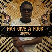 Play & Download Me Nah Give a Fuck by Chapman | Napster