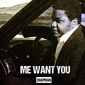 Me Want You by Chapman