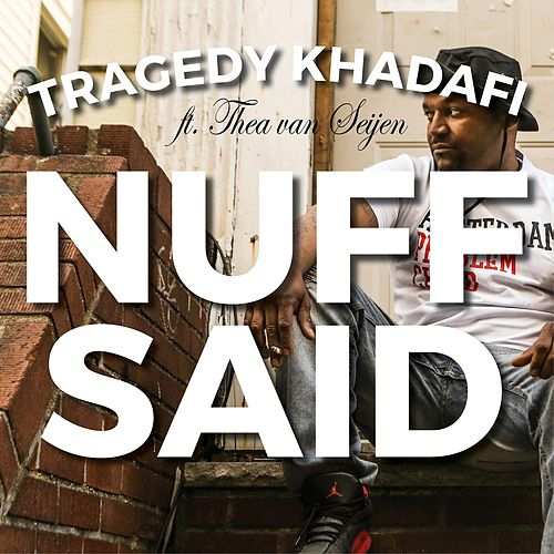 Play & Download Nuff Said (feat. Thea Van Seijen) by Tragedy Khadafi | Napster