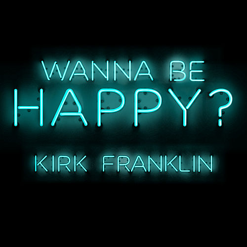 Wanna Be Happy? by Kirk Franklin