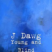 Play & Download Young and Blind by J-Dawg | Napster