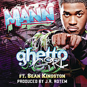 Play & Download Ghetto Girl (featuring Sean Kingston) by Mann | Napster