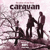 Play & Download The Show Of Our Lives - Caravan At The BBC 1968-1975 by Caravan | Napster