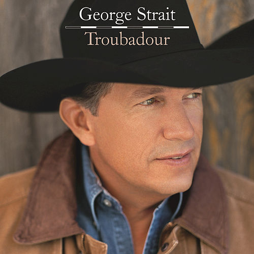 Play & Download Troubadour by George Strait | Napster