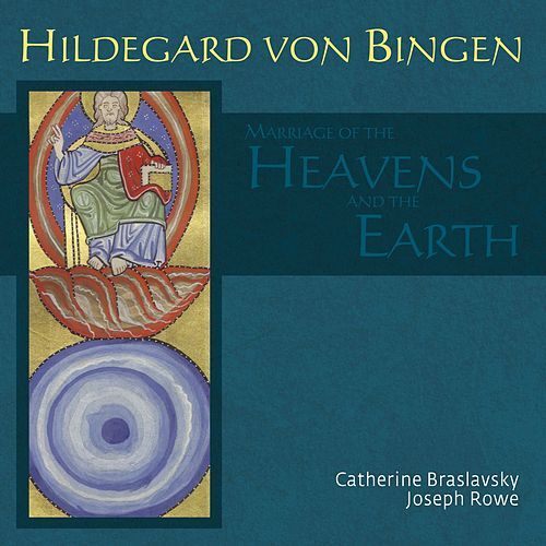 Hildegard von Bingen: The Marriage of the Heavens and the Earth by Catherine Braslavsky