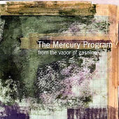 Play & Download From The Vapor Of Gasoline by The Mercury Program | Napster