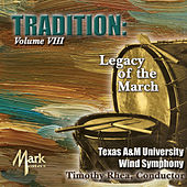 Play & Download Tradition, Vol. 8: Legacy of the March by Texas A&M University Wind Symphony | Napster