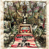 Play & Download Worship of Fear by Bad Acid Trip | Napster