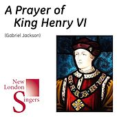 Play & Download Gabriel Jackson: A Prayer of King Henry VI by New London Singers | Napster