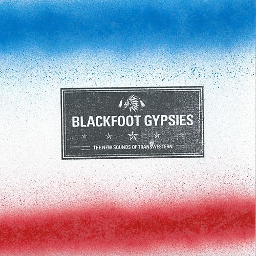 The New Sounds of Transwestern de Blackfoot Gypsies
