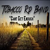 Play & Download Can't Get Enough by Tobacco Rd Band | Napster