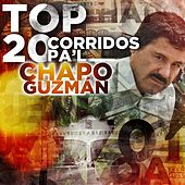 Play & Download Top 20 Corridos Pa'l Chapo Guzman by Various Artists | Napster