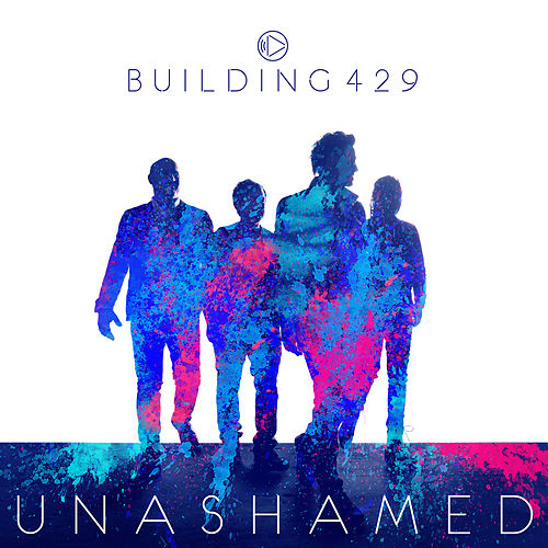 Play & Download Unashamed by Building 429 | Napster