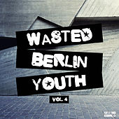 Play & Download Wasted Berlin Youth, Vol. 4 by Various Artists | Napster