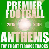 Play & Download Premier Football Anthems 2015/2016 by Various Artists | Napster