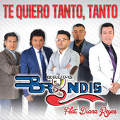 Play & Download Te Quiero Tanto, Tanto by Grupo Bryndis | Napster