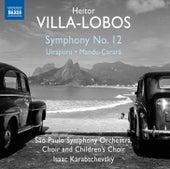 Villa-Lobos: Symphony No. 12, Uirapuru & Mandu-Çarará by Orquestra Sinfônica Do Estado De São Paulo