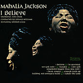 Play & Download I Believe by Mahalia Jackson | Napster